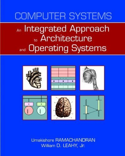 Computer Systems: An Integrated Approach to Architecture and Operating Systems by Umakishore Ramachandran (2010-08-09)