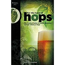 For the Love of Hops - The Practical Guide to Aroma, Bitterness and the Culture of Hops. Stan Hieronymus