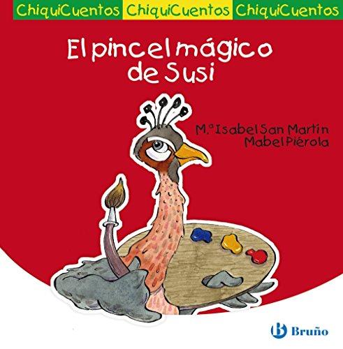 El pincel mágico de Susi (Castellano - A Partir De 3 Años - Cuentos - Chiquicuentos) por María Isabel San Martín