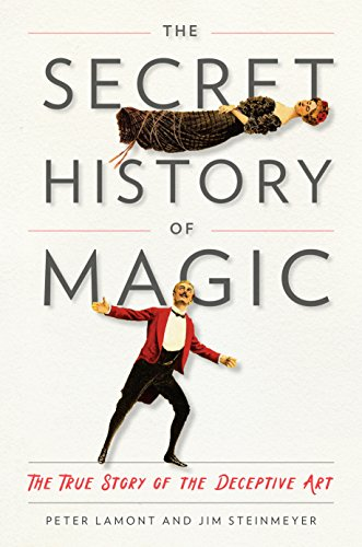 The Secret History of Magic: The True Story of the Deceptive Art por Peter Lamont