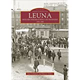 Leuna: Arbeitswelten zwischen Wiederaufbau und Wendezeit 1945-1990 (ArchivbilderNEU)
