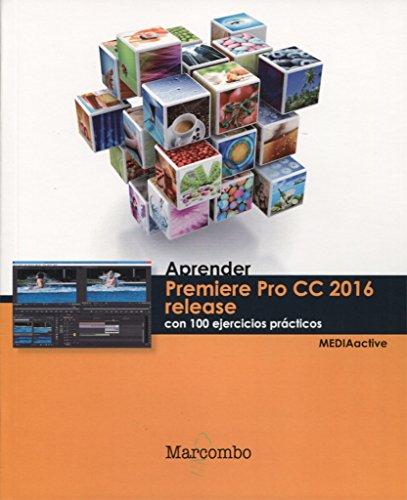 Aprender Premiere pro CC release 2016 con 100 ejercicios prácticos (APRENDER...CON 100 EJERCICIOS PRÁCTICOS)