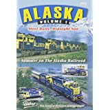 Alaska Railroad, Volume 1: Steel Rails, Midnight Sun - Summer on the Alaska Railroad by Alaska Railroad