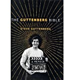 [(The Guttenberg Bible: A Memoir: From the Genesis of My Career to the Revelations of Hollywood)] [Author: Steve Guttenberg] published on (May, 2012)