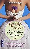 La vie épicée de Charlotte Lavigne, Tome 2 : Bulles de champagne et sucre à la crème