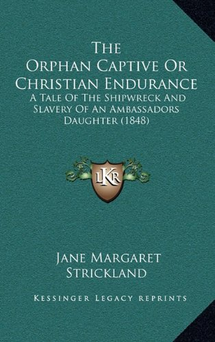The Orphan Captive or Christian Endurance: A Tale of the Shipwreck and Slavery of an Ambassadors Daughter (1848)