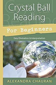 Crystal Ball Reading for Beginners: Easy Divination & Interpretation by [Chauran, Alexandra]