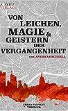 Von Leichen, Magie und Geistern der Vergangenheit von Andreas Schnell