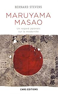 Maruyama Masao - Un regard japonais sur la modernité par Bernard Stevens