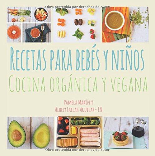Recetas para Bebés y Niños: Cocina Orgánica y Vegana por Pamela Marin