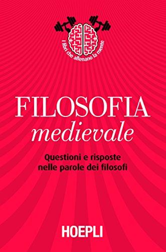 Filosofia medievale: Questioni e risposte nelle parole dei filosofi (Storia, filosofia e religione)
