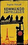 Kommando Abstellgleis von Sophie Hénaff
