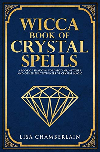 Wicca Book of Crystal Spells: A Book of Shadows for Wiccans, Witches, and Other Practitioners of Crystal Magic por Lisa Chamberlain