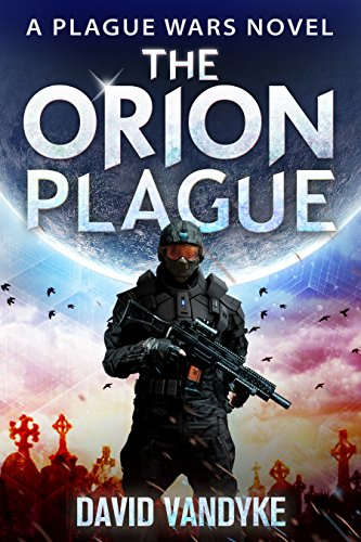 The Orion Plague: Alien Invasion #3 (Plague Wars Series Book 8)
