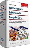 Taschenlexikon Beihilferecht Ausgabe 2017: Für Beamte, Richter, Soldaten, Pensionäre und andere Beihilfeberechtigte