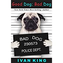 About Dogs: Good Dog; Bad Dog    (A 10 Step Dog Training Program)   [About Dogs] (About Dogs, Books About Dogs, Free Books About Dogs, Books About Dogs ... Books About Dogs for Kind) (English Edition)
