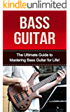 Bass Guitar: The ultimate Guide to Mastering Bass Guitar for Life! (bass guitar, bass guitar lessions, how to play bass, bass, guitar lessons, bass guitar ... bass guitar for beginners) (English Edition)
