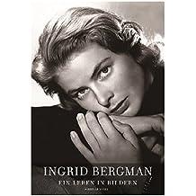 Ingrid Bergman - As Time Goes By: Ein Leben in Bildern Stockholm, Berlin, Hollywood, Rom, New York, Paris, London 1915-1982