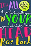 It's All in Your Head: A Guide to Getting Your Sh*t Together