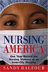 Nursing America: One Year Behind the Nursing Stations of an Inner-City Hospital by Sandy Balfour (2005-02-03)
