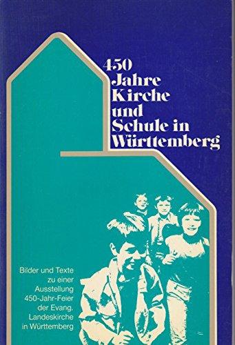 450 Jahre Kirche und Schule in Württemberg: Ausstellung zur 450-Jahr-Feier d. Evang. Landeskirche, erstmals vom 13. - 30. Sept. 1984 im Landespavillon in Stuttgart