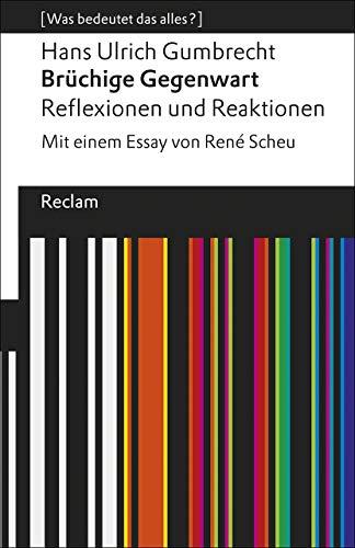 Brüchige Gegenwart: Reflexionen und Reaktionen. Mit einem Essay von René Scheu. [Was bedeutet das alles?] (Reclams Universal-Bibliothek)