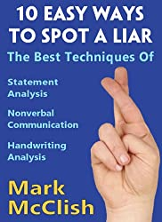 10 Easy Ways To Spot A Liar: The best techniques of Statement Analysis, Nonverbal Communication and Handwriting Analysis (English Edition)