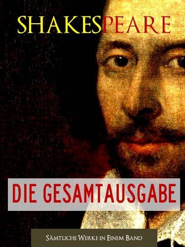 SHAKESPEARE - DIE GESAMTAUSGABE (von William Shakespeare) DER WELTWEIT-BESTSELLER AUF ENGLISCH (Sämtliche Dramen von Shakespeare in einem Band) [Illustriert] ... Sämtliche Dramen) (English Edition)