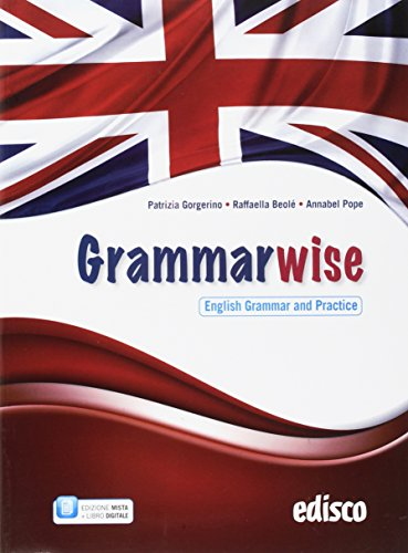 Grammarwise, english grammar and practice. Per le Scuole superiori. Con e-book. Con espansione online