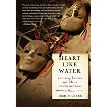 Heart Like Water: Surviving Katrina and Life in Its Disaster Zone (English Edition)