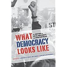 What Democracy Looks Like: The Rhetoric of Social Movements and Counterpublics (Albma Rhetoric Cult & Soc Crit)