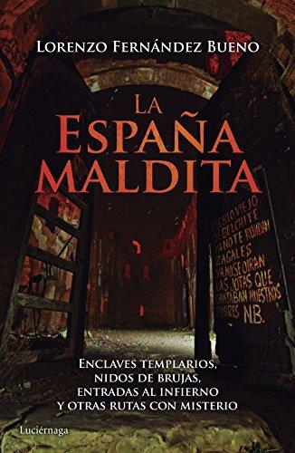 La España maldita: Enclaves templarios, nidos de brujas, entradas al infierno y otras rutas con misterio por Lorenzo Fernández Bueno