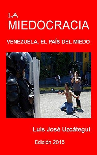La Miedocracia: Venezuela, el país del miedo por Luis José Uzcátegui