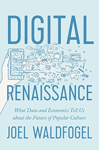 Digital Renaissance: What Data and Economics Tell Us about the Future of Popular Culture (English...