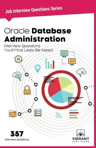 Oracle Database Administration Interview Questions You'll Most Likely Be Asked: Interview Questions You'll Most Likely Be Asked (Job Interview Questions Series) (Volume 1) by Vibrant Publishers (2016-11-27)
