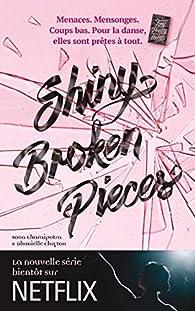 Tiny Pretty Things - Tome 2 - Shiny Broken Pieces: Plus dure sera la chute... par Sona Charaipotra