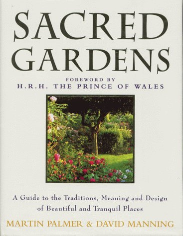 Sacred Gardens: Inspirational and Practical Ideas for Creating Peaceful and Tranquil Places by Martin Palmer (2000-03-23) (Garden Sacred)