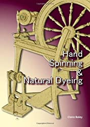 Hand Spinning and Natural Dyeing by Claire Boley (2011-10-11)