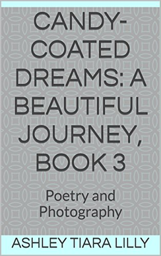 Candy-Coated Dreams: A Beautiful Journey, Book 3: Poetry and Photography (English Edition)