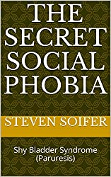 The Secret Social Phobia: Shy Bladder Syndrome (Paruresis) (English Edition)