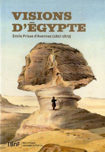 Visions d'Egypte, Emile Prisse d'Avennes (...