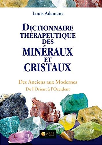 Dictionnaire thérapeutique des minéraux et cristaux - Des Anciens aux Modernes par Louis Adamant