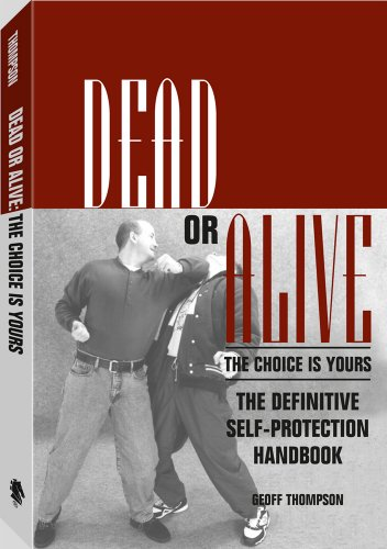 Dead or Alive: The Choice is Yours - The Definitive Self-protection Handbook por Geoff Thompson