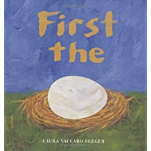 First the Egg: Written by Laura V Seeger, 2009 Edition, Publisher: Frances Lincoln Children's Books [Hardcover]