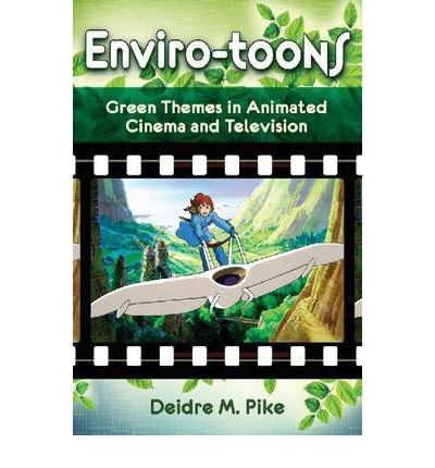 [(Enviro-Toons: Green Themes in Animated Cinema and Television)] [Author: Deidre M. Pike] published on (June, 2012)