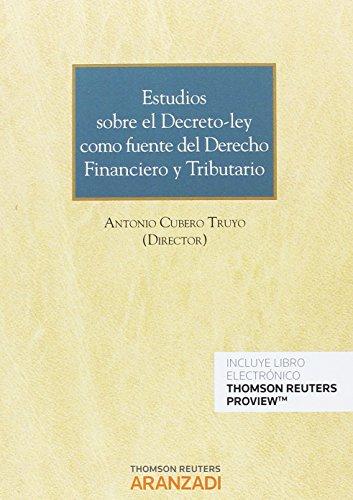 Estudios sobre el decreto-ley como fuente del Derecho Financiero y Tributario (Monografía) por Antonio Cubero Truyo (Dir.)