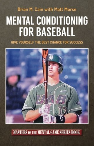 Mental Conditioning For Baseball: Give Yourself the Best Chance For Success (Masters of The Mental Game) (Volume 19) by Brian M. Cain (2014-11-23)