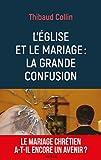 L'Eglise et le mariage - La grande confusion: Le mariage chrétien a-t-il encore un avenir ?