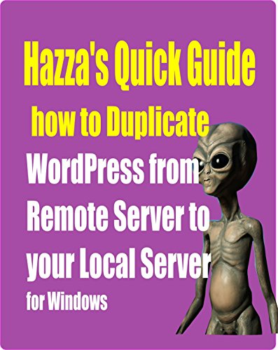 How to Duplicate your WordPress site from Remote to Local server for Windows: Avoiding WordPress Pain (QuickGuides to Everything Book 1) (English Edition)
