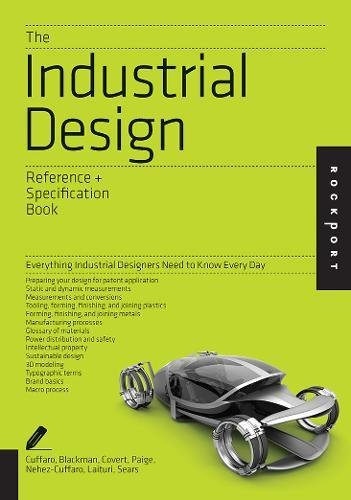 The Industrial Design Reference & Specification Book: Everything Industrial Designers Need to Know Every Day (Indispensable Guide)